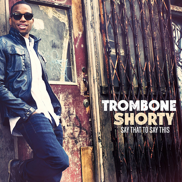 Trombone Shorty 「Long Weekend」
